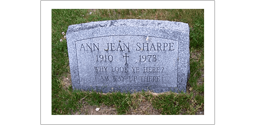 •	Ann Jean Sharpe, buried in Brewster, New York, reminds her visitors: